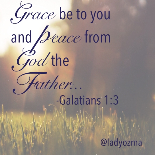 grace be to you and peace from God the father... Galatians 1:3