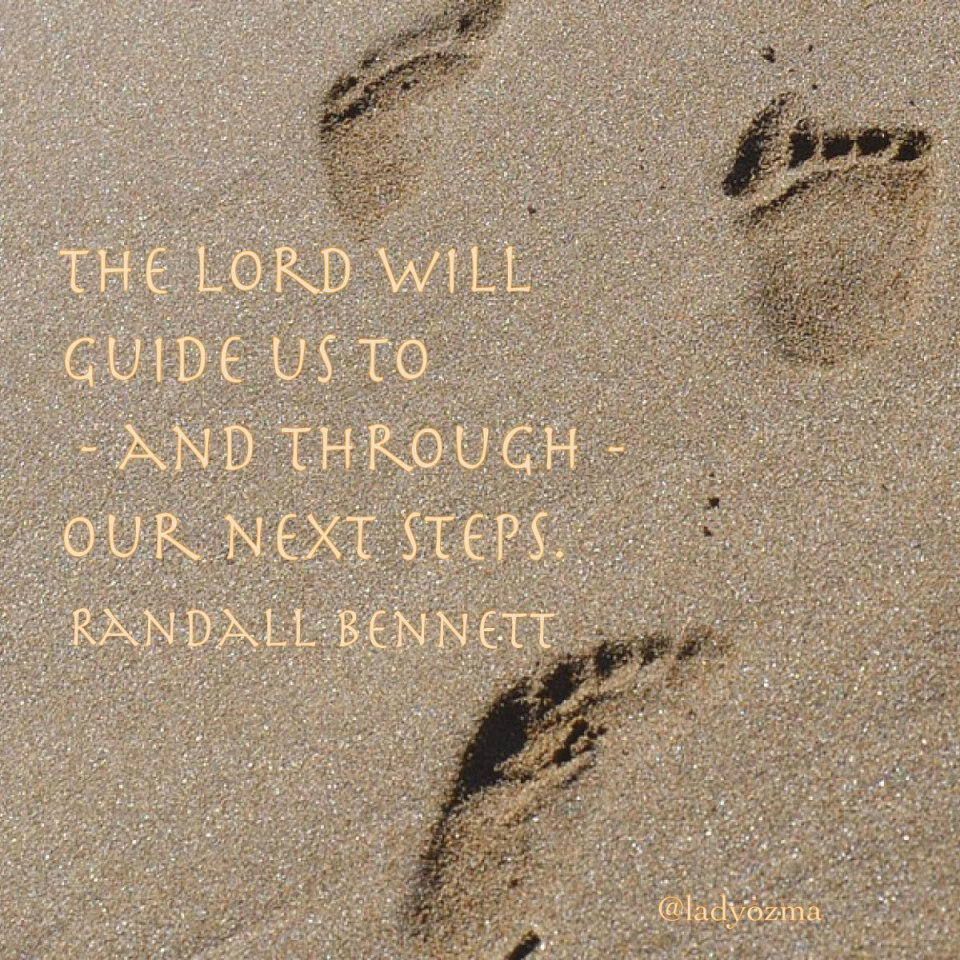 the lord will guide us to and through our next steps